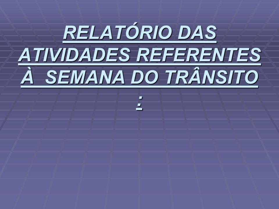 RELATÓRIO DAS ATIVIDADES REFERENTES À SEMANA DO TRÂNSITO :