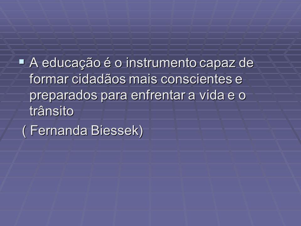 A educação é o instrumento capaz de formar cidadãos mais conscientes e preparados para enfrentar a vida e o trânsito