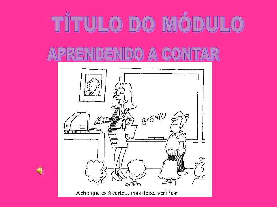 TÍTULO DO MÓDULO APRENDENDO A CONTAR