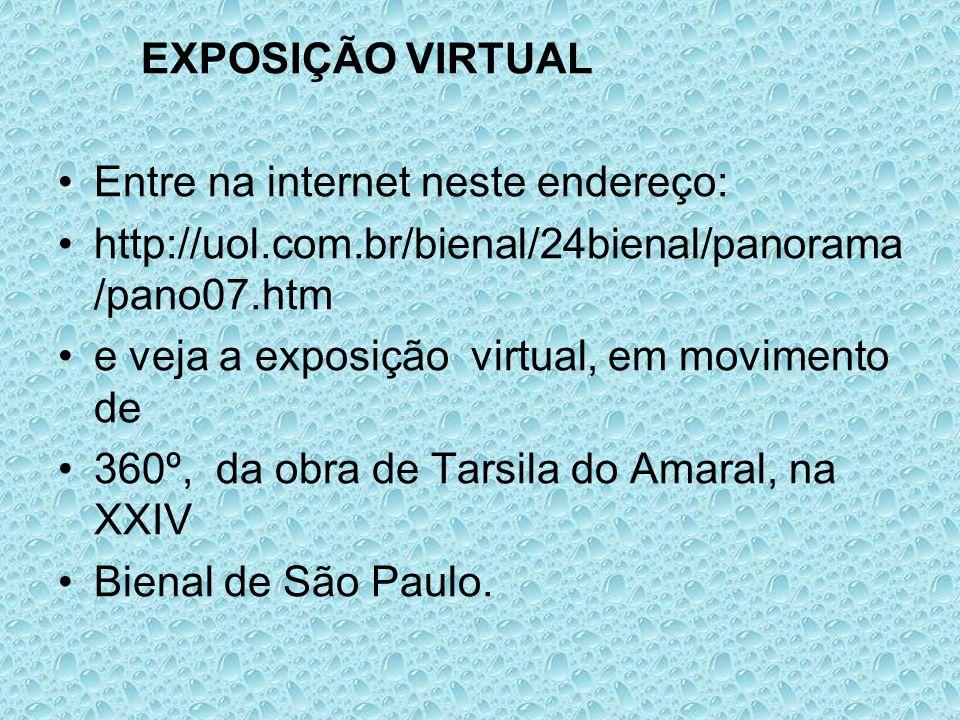 EXPOSIÇÃO VIRTUALEntre na internet neste endereço: http://uol.com.br/bienal/24bienal/panorama/pano07.htm.