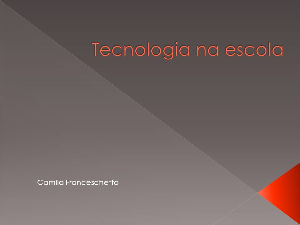Tecnologia na escola Camila Franceschetto
