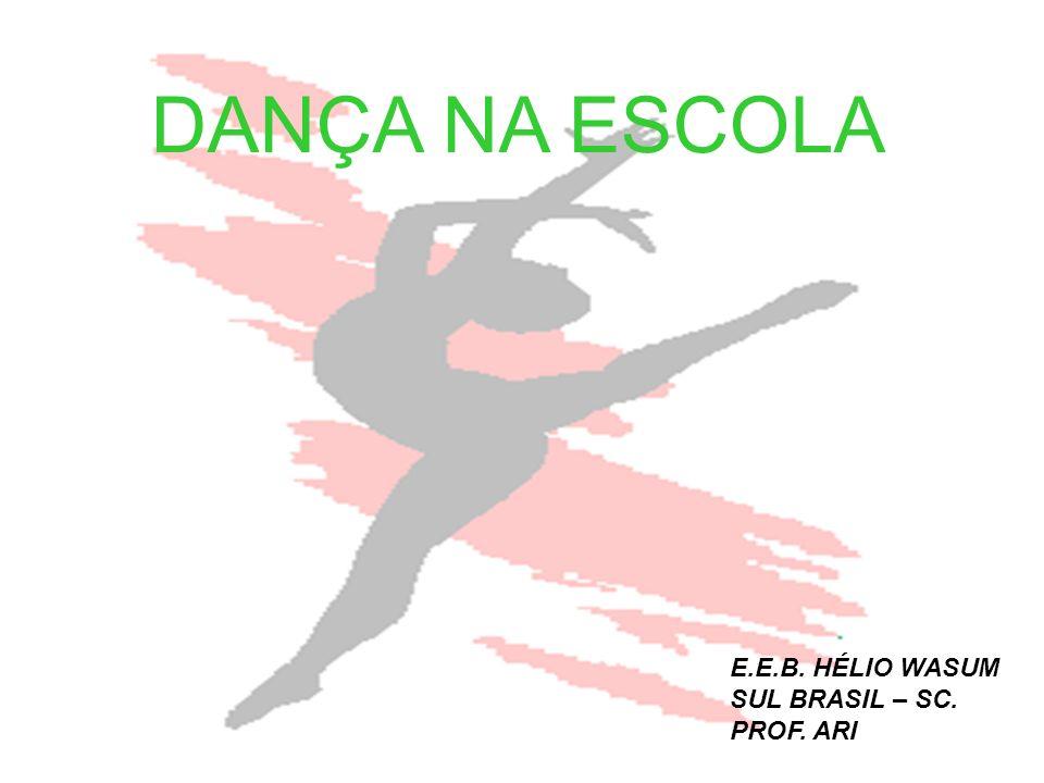DANÇA NA ESCOLA E.E.B. HÉLIO WASUM SUL BRASIL – SC. PROF. ARI