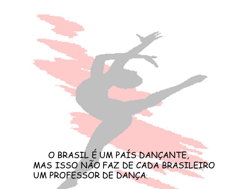 O BRASIL É UM PAÍS DANÇANTE,