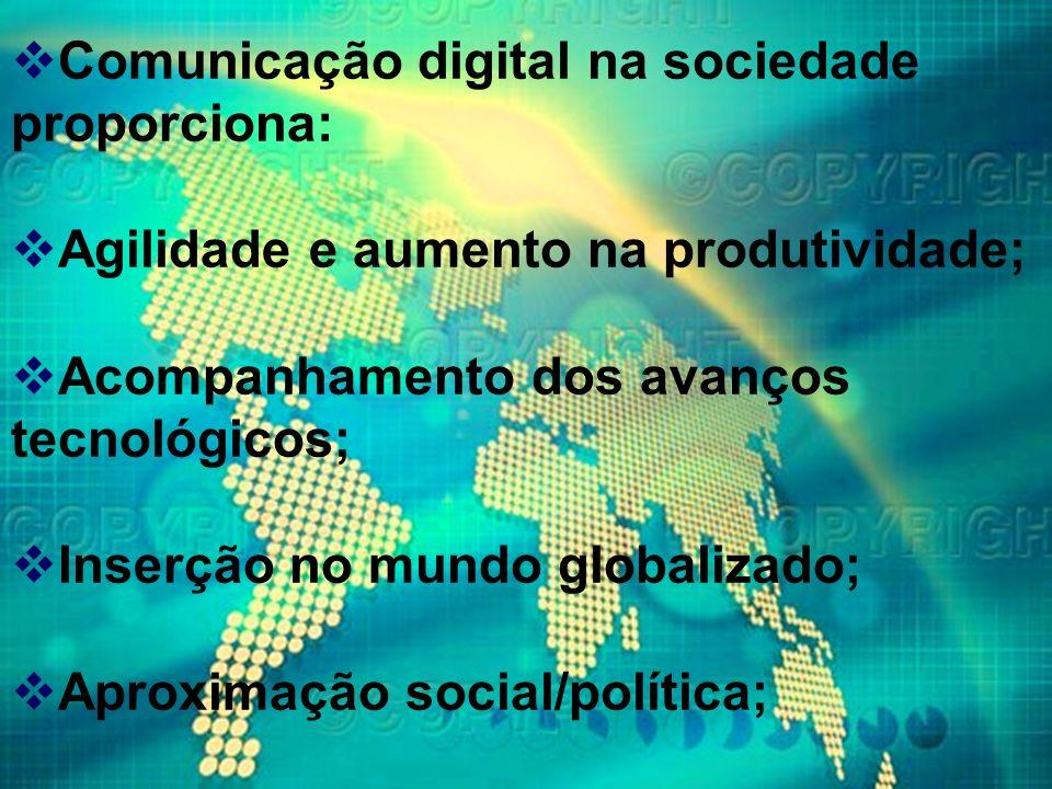 Comunicação digital na sociedade proporciona: