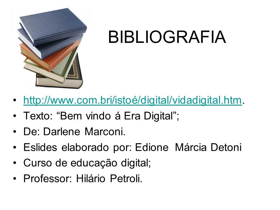 BIBLIOGRAFIA http://www.com.bri/istoé/digital/vidadigital.htm.