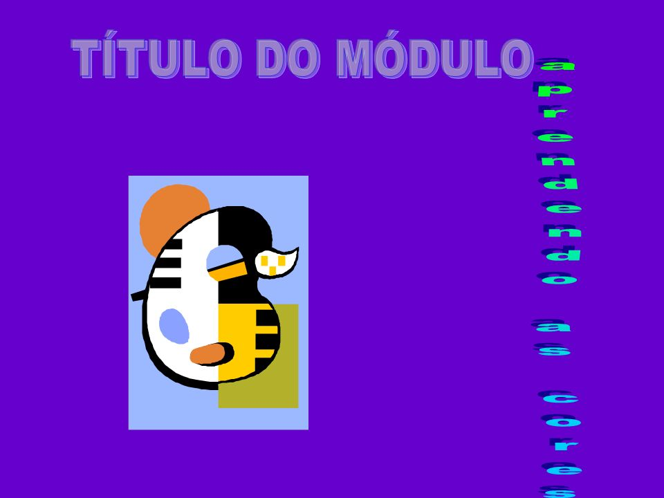 TÍTULO DO MÓDULO aprendendo as cores
