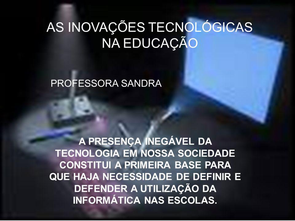 AS INOVAÇÕES TECNOLÓGICAS NA EDUCAÇÃO