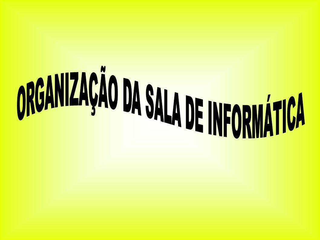 ORGANIZAÇÃO DA SALA DE INFORMÁTICA
