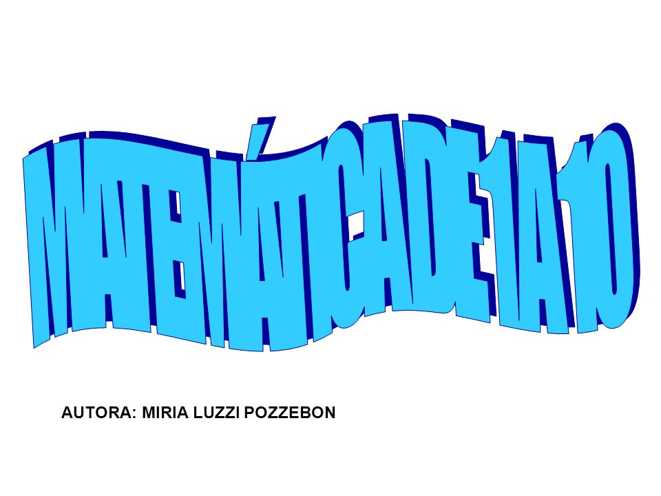 MATEMÁTICA DE 1 A 10 AUTORA: MIRIA LUZZI POZZEBON