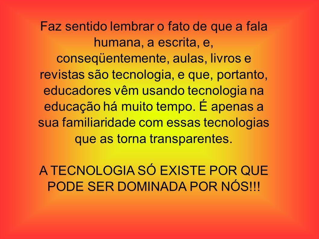 A TECNOLOGIA SÓ EXISTE POR QUE PODE SER DOMINADA POR NÓS!!!