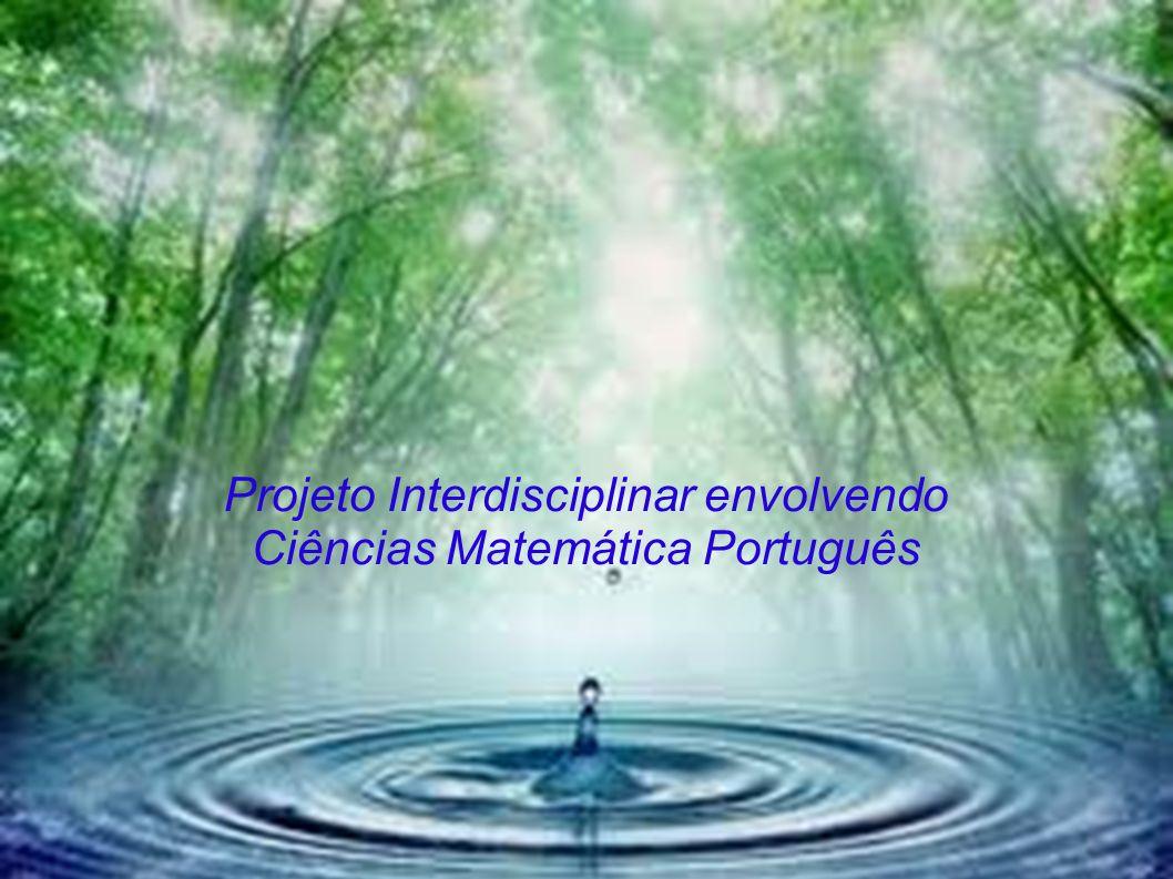 Projeto Interdisciplinar envolvendo Ciências Matemática Português