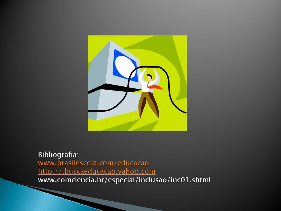 Bibliografia: www.brasilescola.com/educacao. http://.buscaeducacao.yahoo.com.