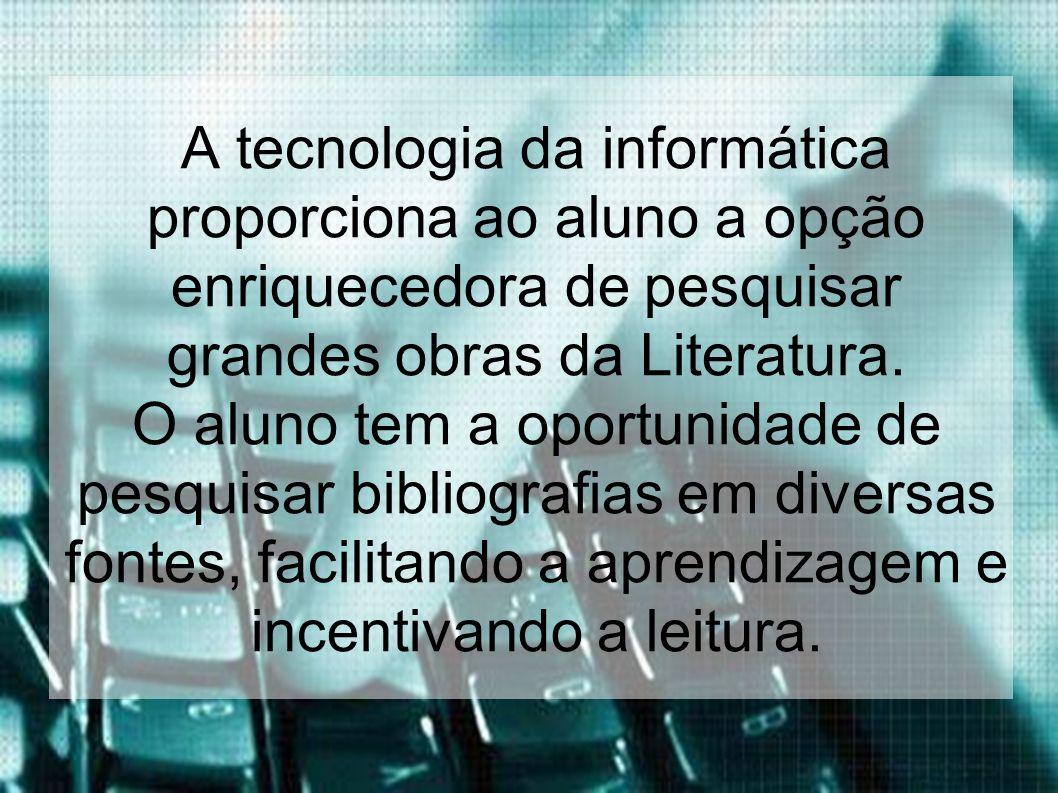 A tecnologia da informática proporciona ao aluno a opção enriquecedora de pesquisar grandes obras da Literatura.