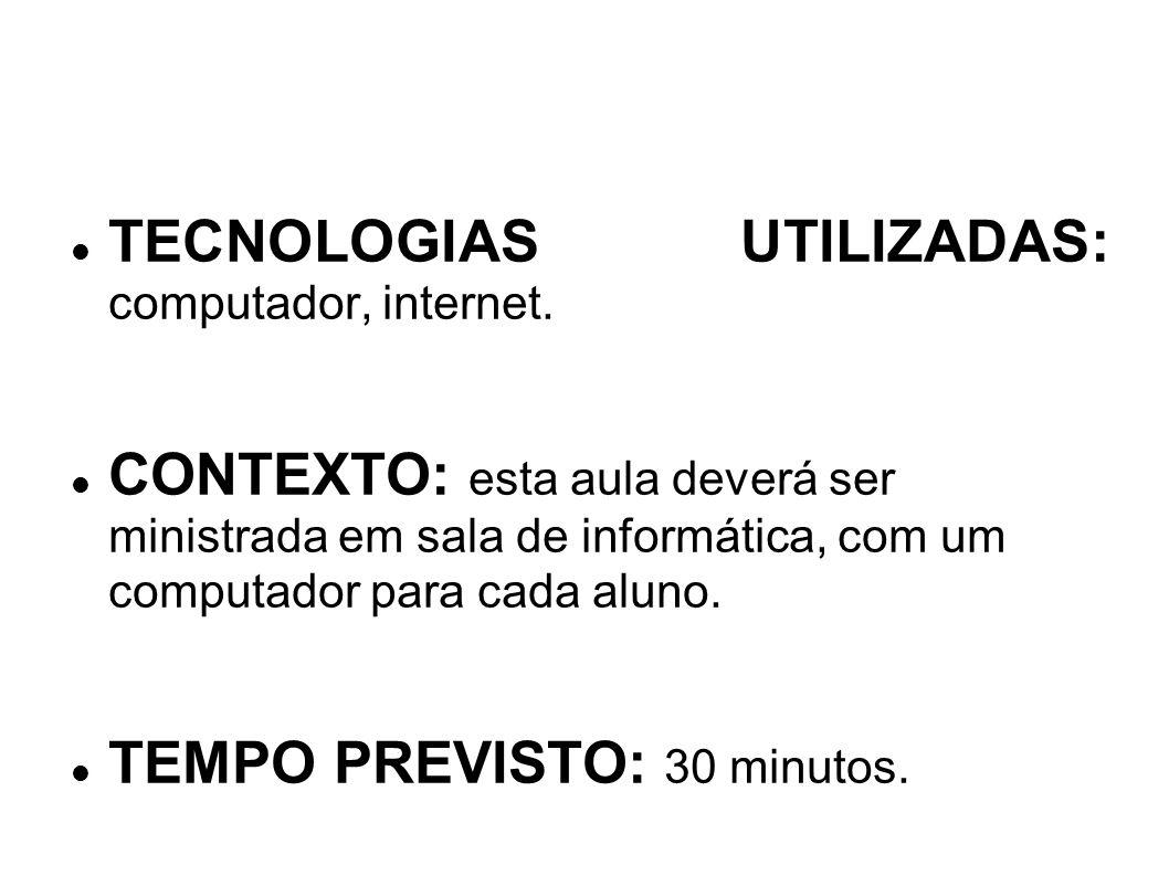 TECNOLOGIAS UTILIZADAS: computador, internet.