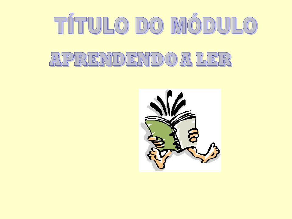 TÍTULO DO MÓDULO APRENDENDO A LER