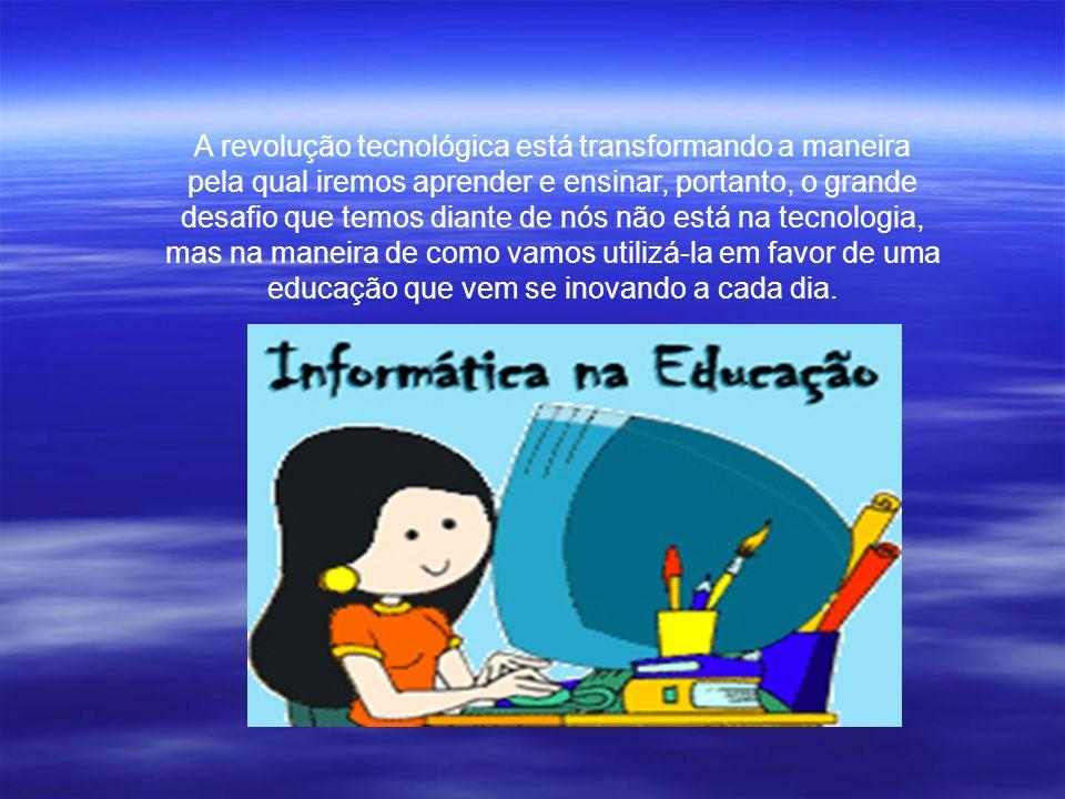 A revolução tecnológica está transformando a maneira pela qual iremos aprender e ensinar, portanto, o grande desafio que temos diante de nós não está na tecnologia, mas na maneira de como vamos utilizá-la em favor de uma educação que vem se inovando a cada dia.