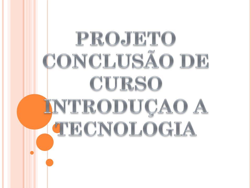 PROJETO CONCLUSÃO DE CURSO INTRODUÇAO A TECNOLOGIA