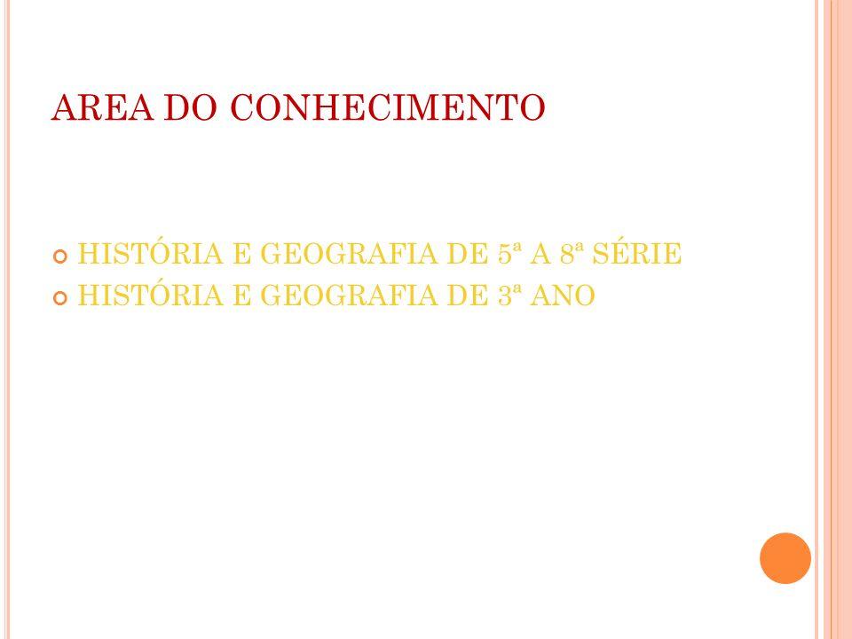 AREA DO CONHECIMENTO HISTÓRIA E GEOGRAFIA DE 5ª A 8ª SÉRIE