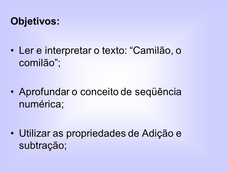 Objetivos: Ler e interpretar o texto: Camilão, o comilão ; Aprofundar o conceito de seqüência numérica;