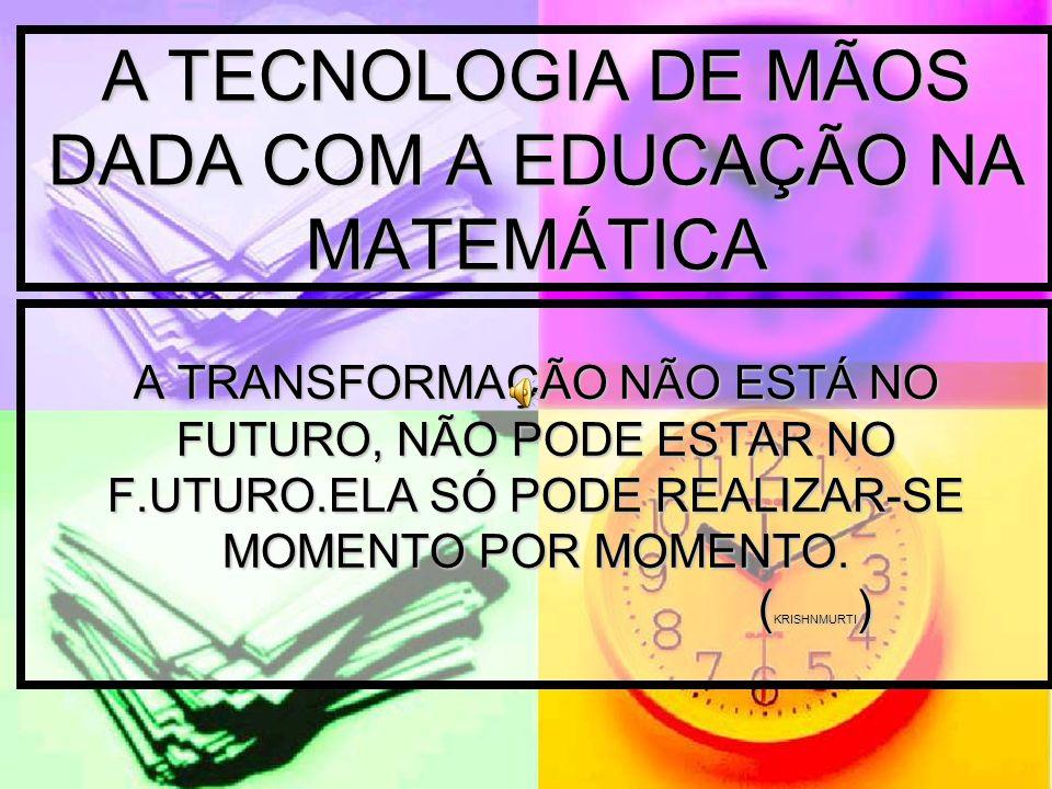 A TECNOLOGIA DE MÃOS DADA COM A EDUCAÇÃO NA MATEMÁTICA
