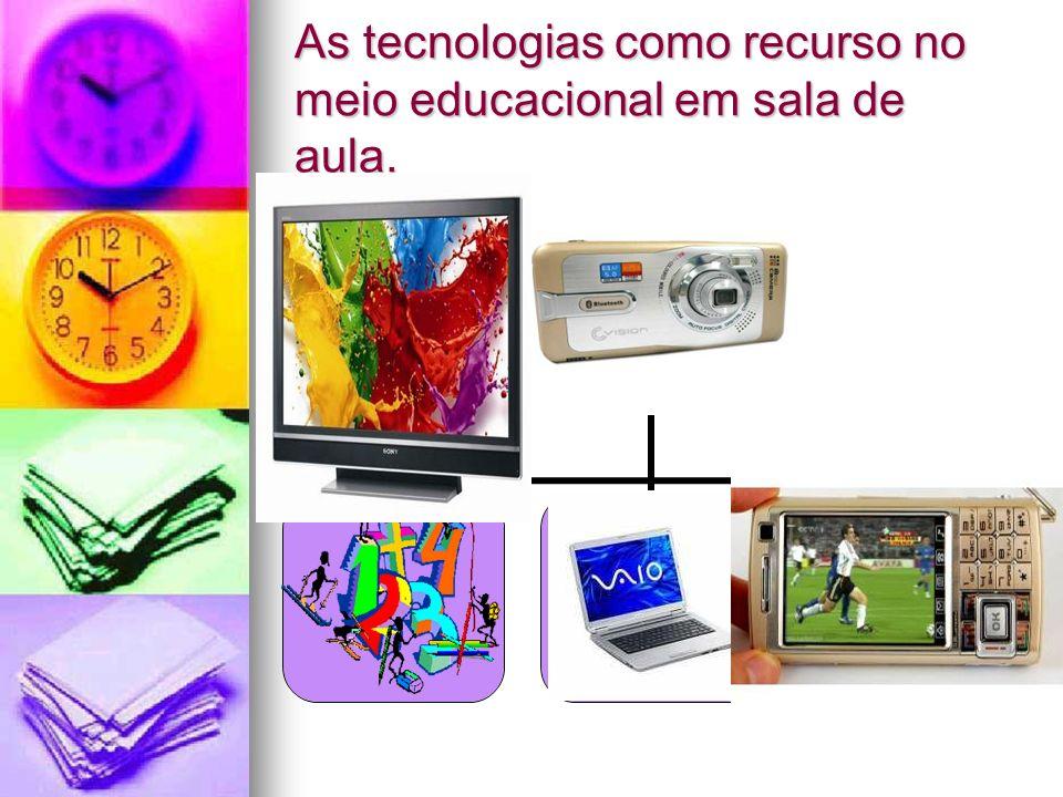 As tecnologias como recurso no meio educacional em sala de aula.