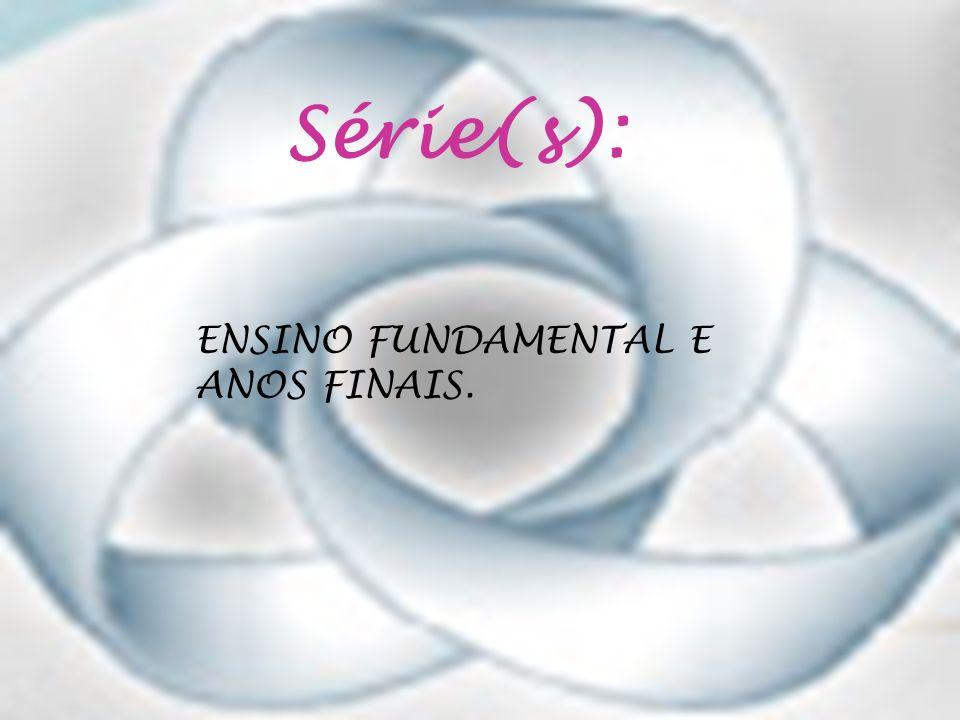 Série(s): ENSINO FUNDAMENTAL E ANOS FINAIS.