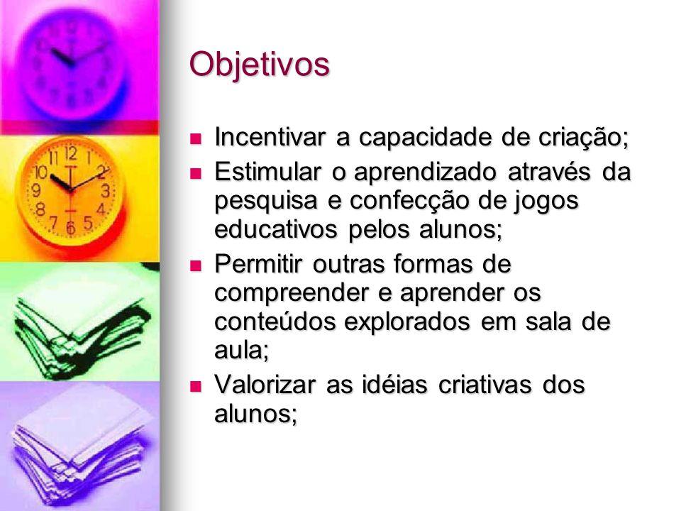 Objetivos Incentivar a capacidade de criação;