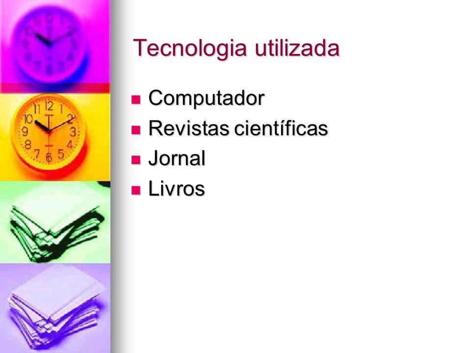 Tecnologia utilizada Computador Revistas científicas Jornal Livros