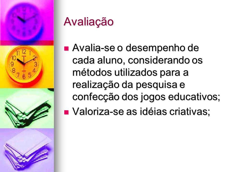 AvaliaçãoAvalia-se o desempenho de cada aluno, considerando os métodos utilizados para a realização da pesquisa e confecção dos jogos educativos;