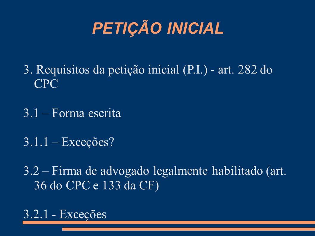 PETIÇÃO INICIAL 3. Requisitos da petição inicial (P.I.) - art. 282 do CPC. 3.1 – Forma escrita. 3.1.1 – Exceções