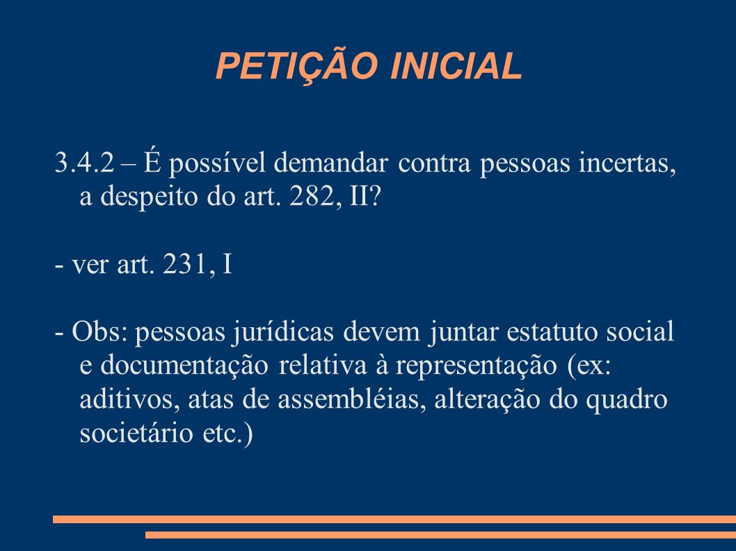 PETIÇÃO INICIAL 3.4.2 – É possível demandar contra pessoas incertas, a despeito do art. 282, II - ver art. 231, I.