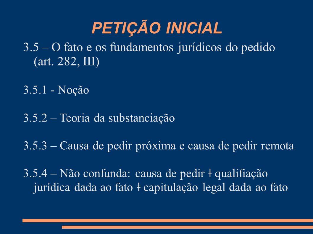 PETIÇÃO INICIAL 3.5 – O fato e os fundamentos jurídicos do pedido (art. 282, III) 3.5.1 - Noção. 3.5.2 – Teoria da substanciação.
