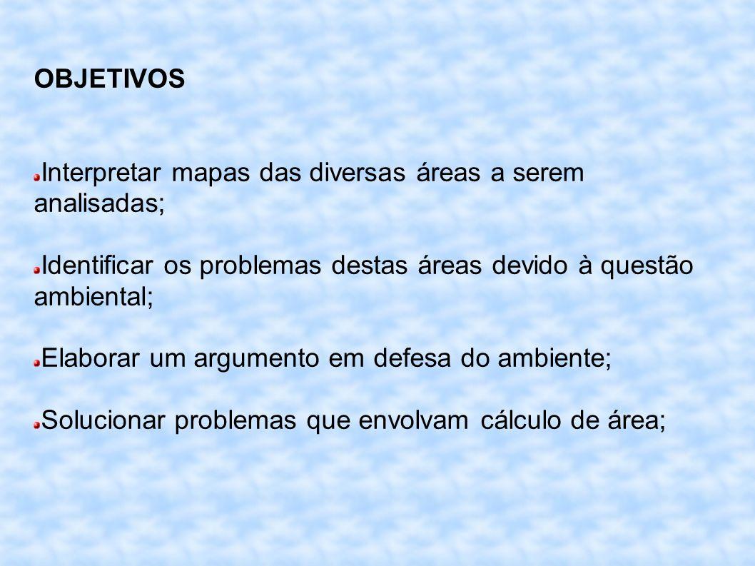 OBJETIVOS Interpretar mapas das diversas áreas a serem analisadas; Identificar os problemas destas áreas devido à questão ambiental;