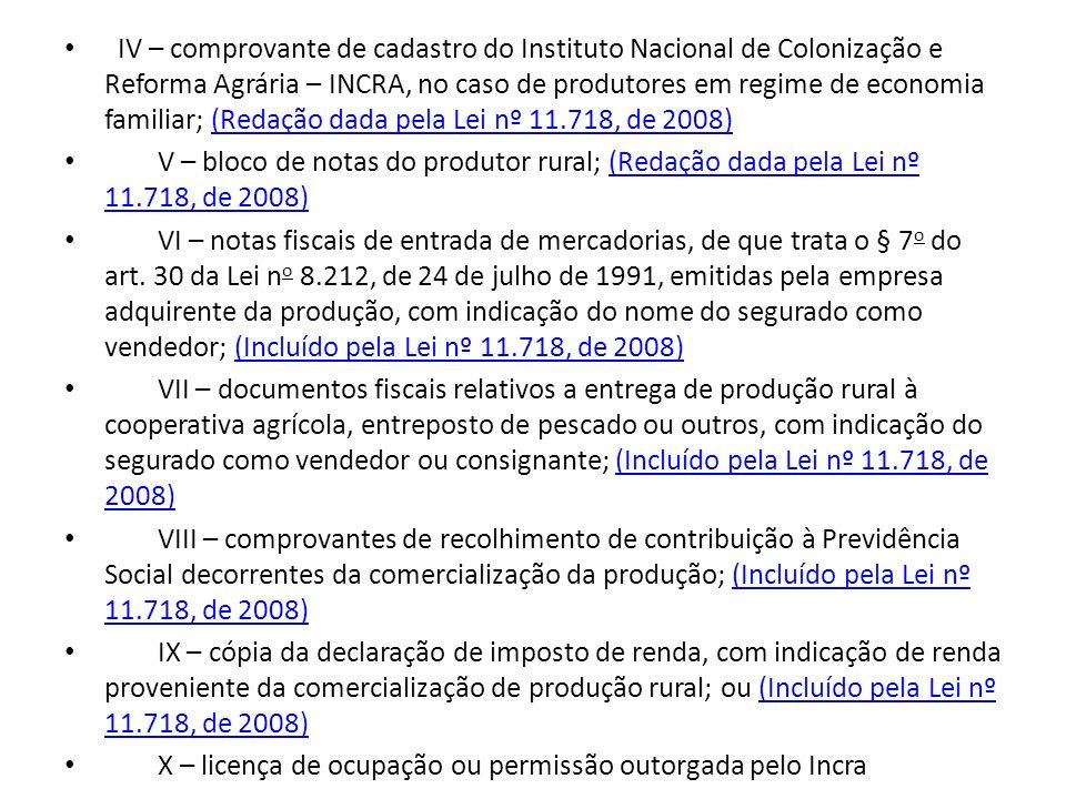 IV – comprovante de cadastro do Instituto Nacional de Colonização e Reforma Agrária – INCRA, no caso de produtores em regime de economia familiar; (Redação dada pela Lei nº 11.718, de 2008)