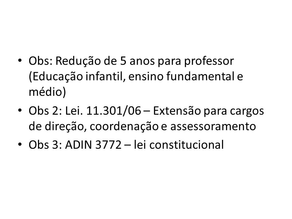 Obs: Redução de 5 anos para professor (Educação infantil, ensino fundamental e médio)