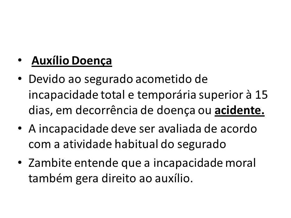 Auxílio Doença Devido ao segurado acometido de incapacidade total e temporária superior à 15 dias, em decorrência de doença ou acidente.