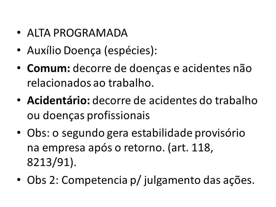 ALTA PROGRAMADA Auxílio Doença (espécies): Comum: decorre de doenças e acidentes não relacionados ao trabalho.