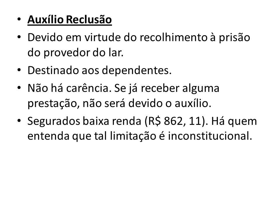 Auxílio Reclusão Devido em virtude do recolhimento à prisão do provedor do lar. Destinado aos dependentes.