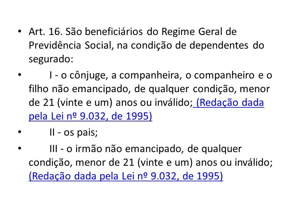 Art. 16. São beneficiários do Regime Geral de Previdência Social, na condição de dependentes do segurado: