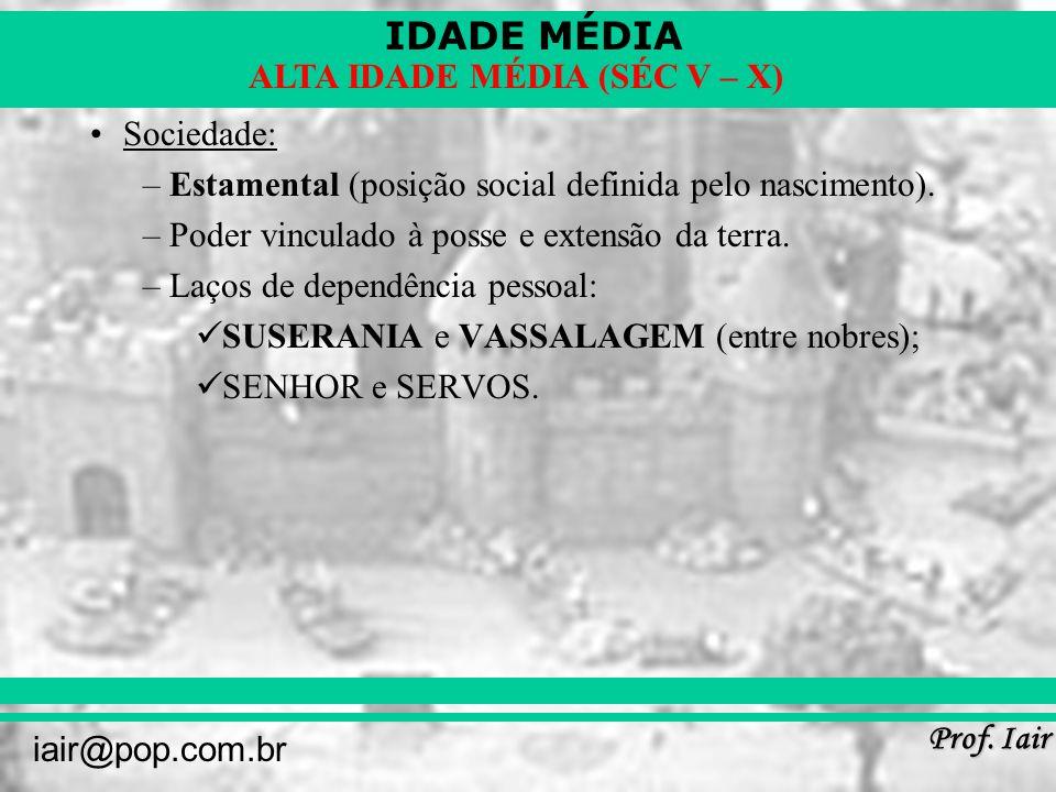 Sociedade: Estamental (posição social definida pelo nascimento). Poder vinculado à posse e extensão da terra.
