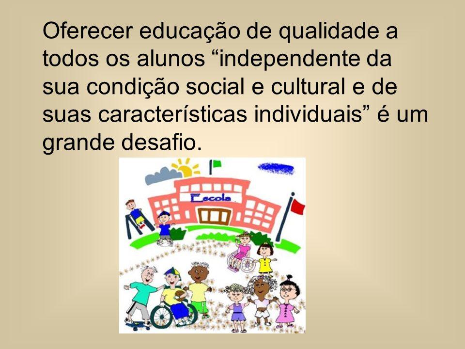 Oferecer educação de qualidade a todos os alunos independente da sua condição social e cultural e de suas características individuais é um grande desafio.