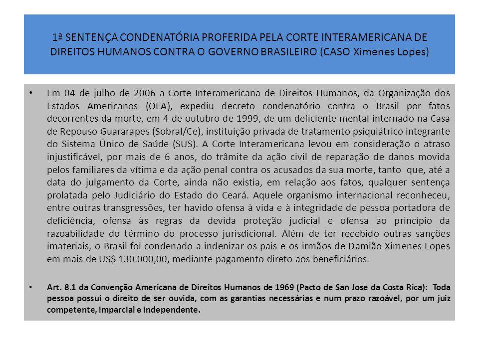 1ª SENTENÇA CONDENATÓRIA PROFERIDA PELA CORTE INTERAMERICANA DE DIREITOS HUMANOS CONTRA O GOVERNO BRASILEIRO (CASO Ximenes Lopes)