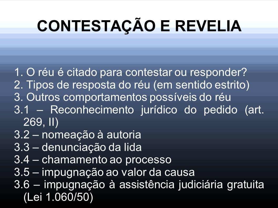 CONTESTAÇÃO E REVELIA 1. O réu é citado para contestar ou responder