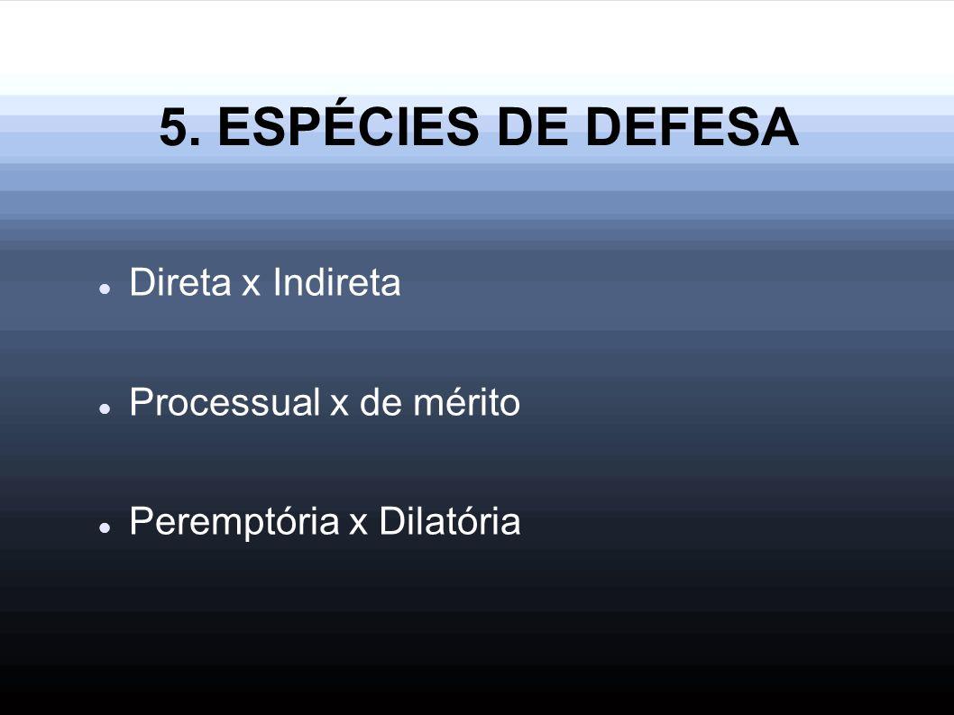 5. ESPÉCIES DE DEFESA Direta x Indireta Processual x de mérito