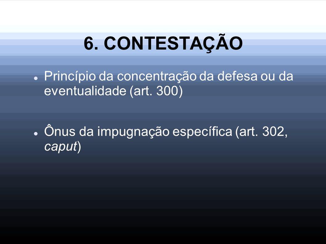 6. CONTESTAÇÃO Princípio da concentração da defesa ou da eventualidade (art.