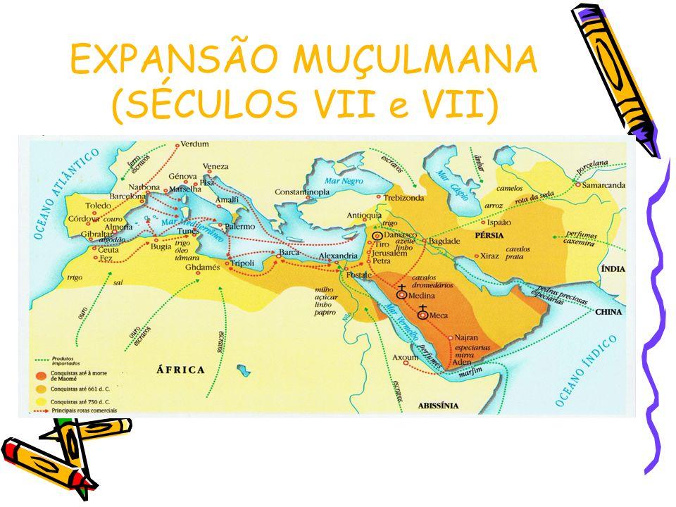 EXPANSÃO MUÇULMANA (SÉCULOS VII e VII)