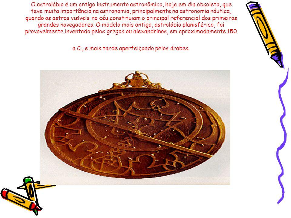 O astrolábio é um antigo instrumento astronômico, hoje em dia obsoleto, que teve muita importância na astronomia, principalmente na astronomia náutica, quando os astros visíveis no céu constituiam o principal referencial dos primeiros grandes navegadores.