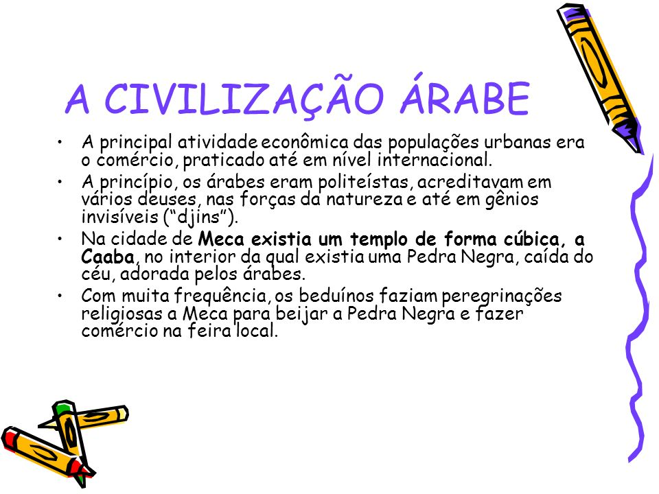 A CIVILIZAÇÃO ÁRABE A principal atividade econômica das populações urbanas era o comércio, praticado até em nível internacional.