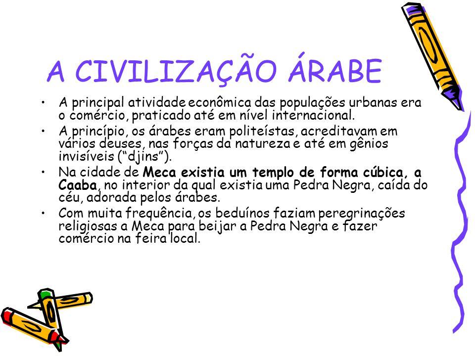 A CIVILIZAÇÃO ÁRABEA principal atividade econômica das populações urbanas era o comércio, praticado até em nível internacional.