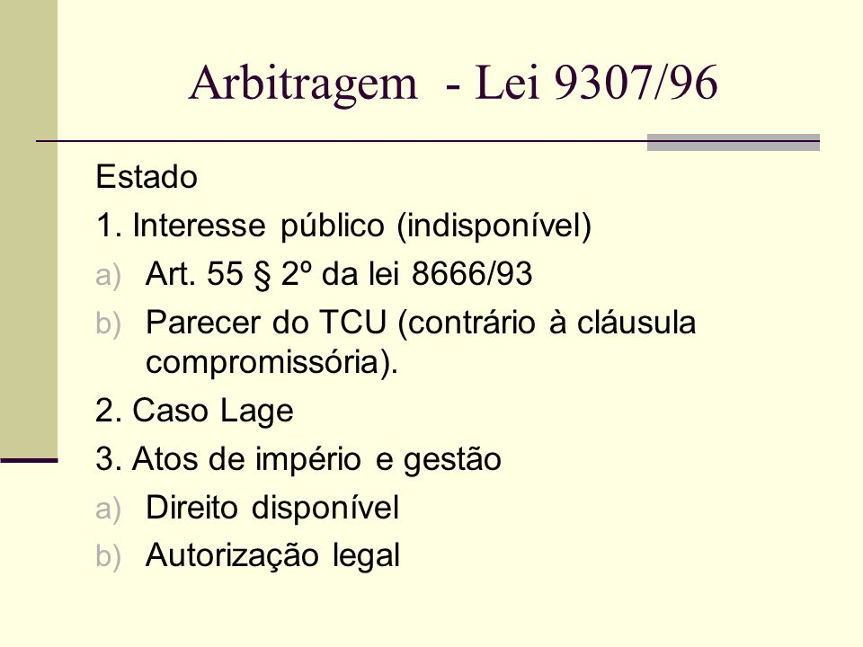 Arbitragem - Lei 9307/96 Estado 1. Interesse público (indisponível)